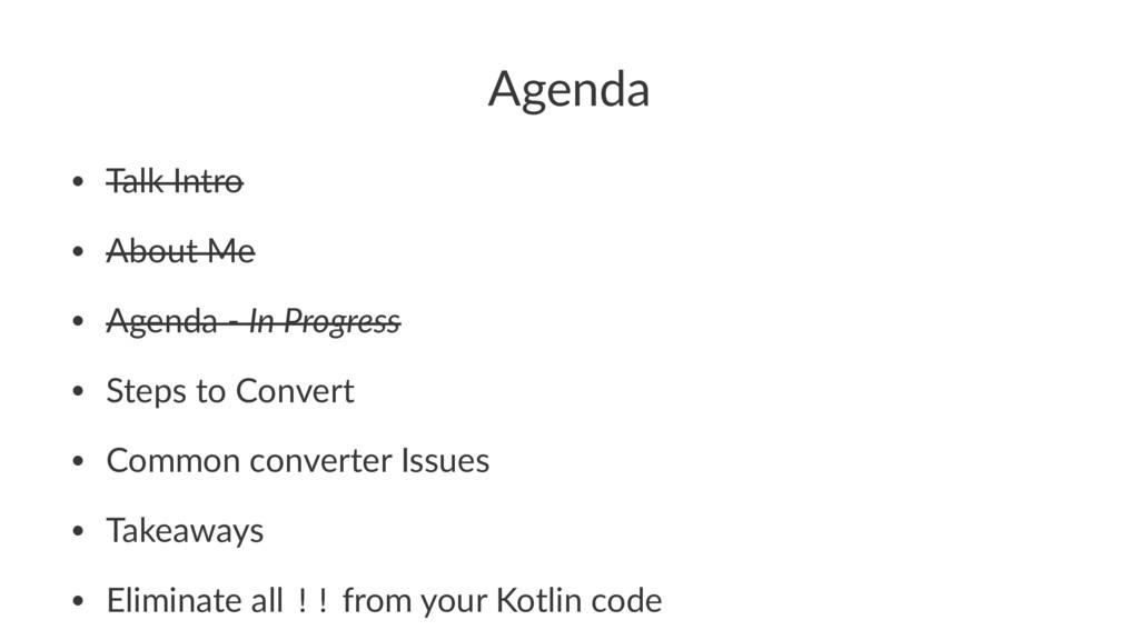 Agenda • Talk Intro • About Me • Agenda - In Pr...