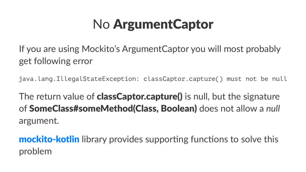 No ArgumentCaptor If you are using Mockito's Ar...