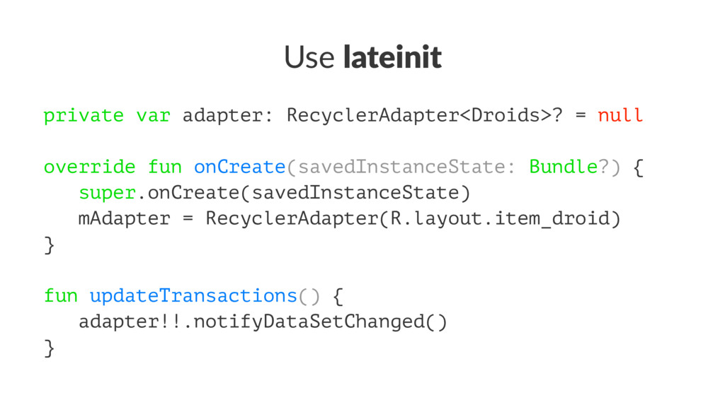 Use lateinit private var adapter: RecyclerAdapt...