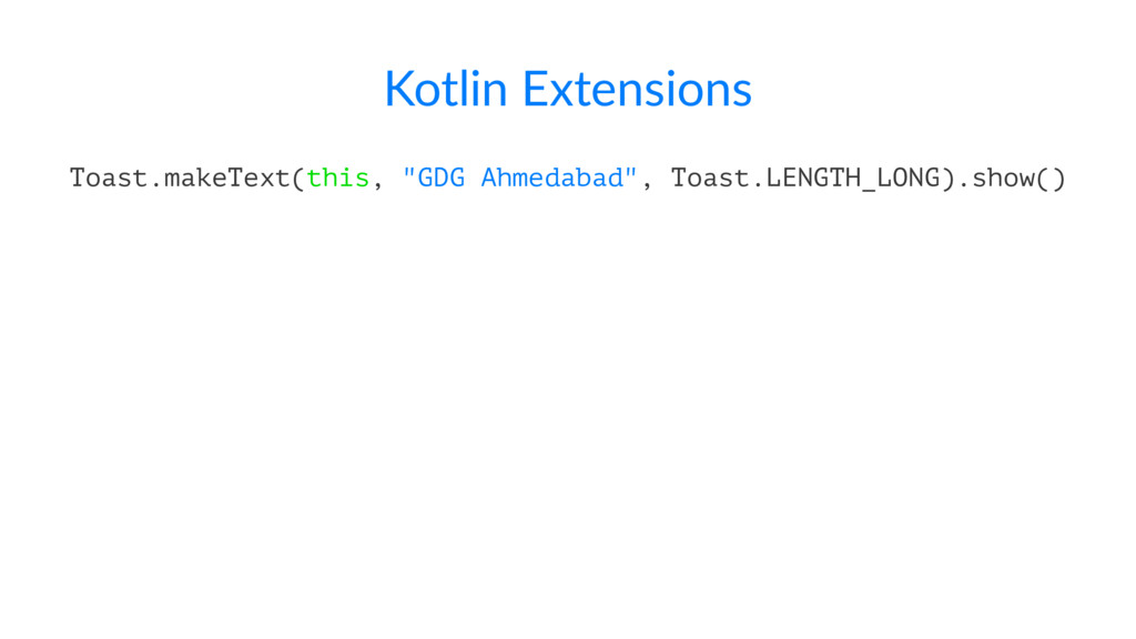 """Kotlin Extensions Toast.makeText(this, """"GDG Ahm..."""