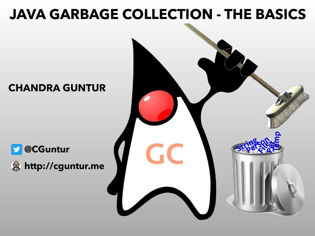 JAVA GARBAGE COLLECTION - THE BASICS @CGuntur C...