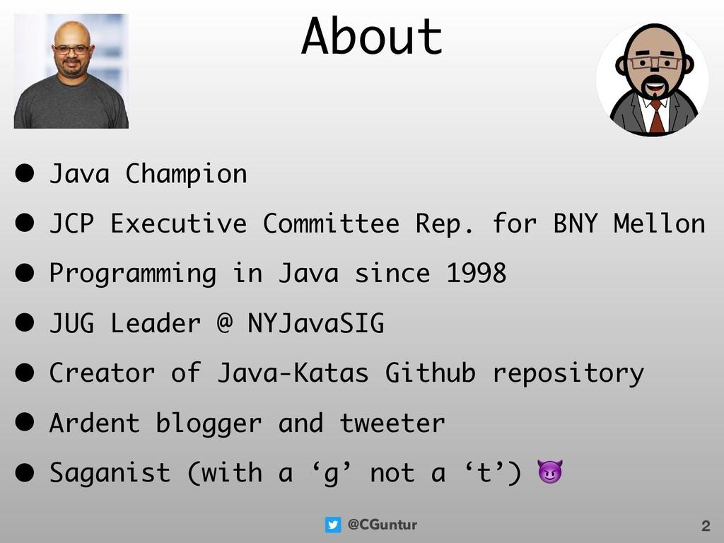 @CGuntur 2 About • Java Champion • JCP Executiv...
