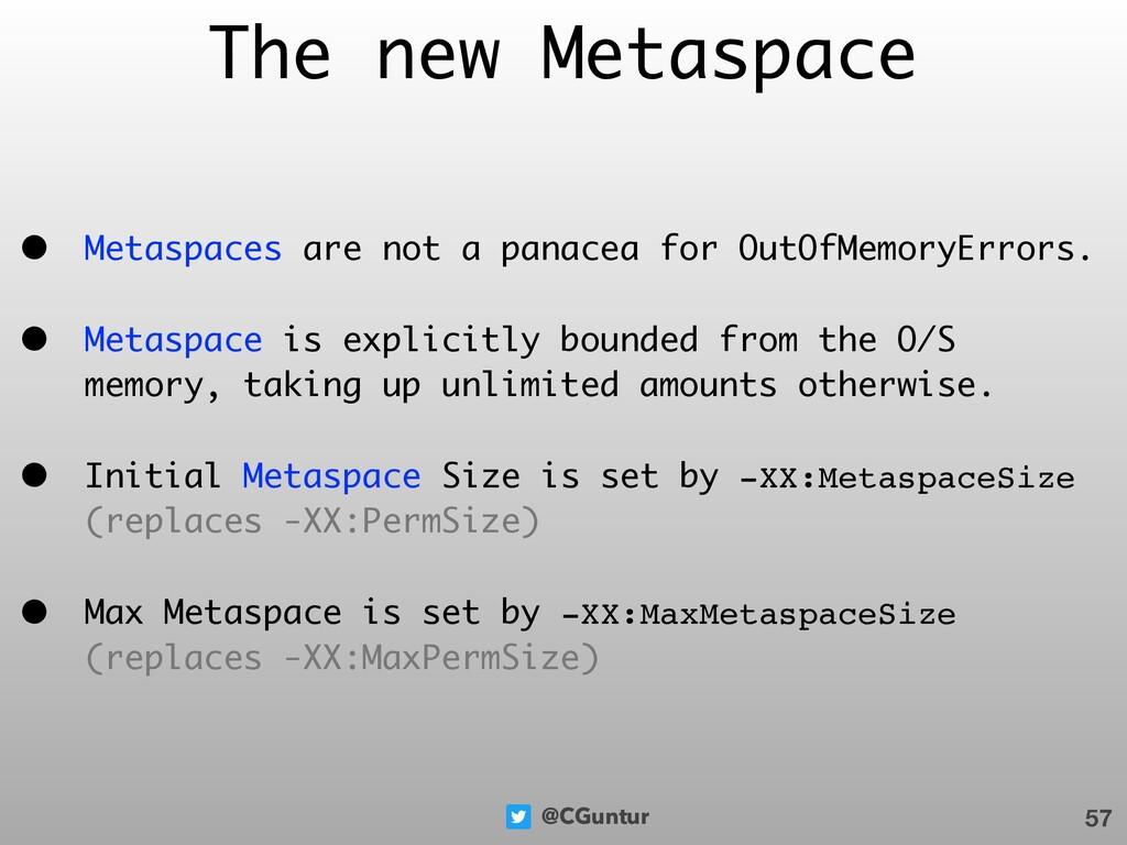 @CGuntur The new Metaspace • Metaspaces are not...