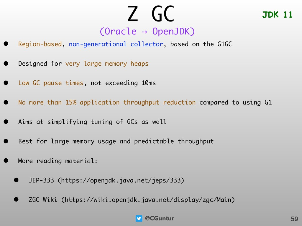 @CGuntur Z GC • Region-based, non-generational ...