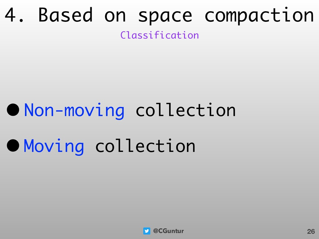 @CGuntur 4. Based on space compaction • Non-mov...