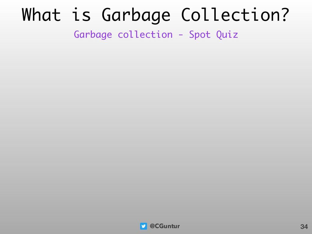 @CGuntur What is Garbage Collection? 34 Garbage...