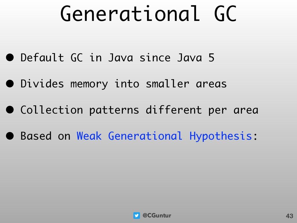 @CGuntur Generational GC • Default GC in Java s...