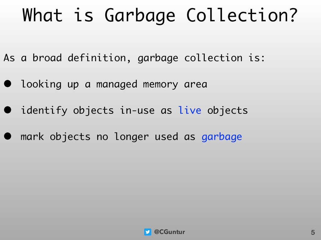 @CGuntur What is Garbage Collection? As a broad...