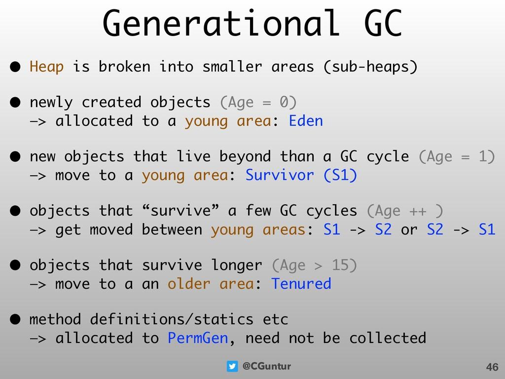 @CGuntur Generational GC • Heap is broken into ...