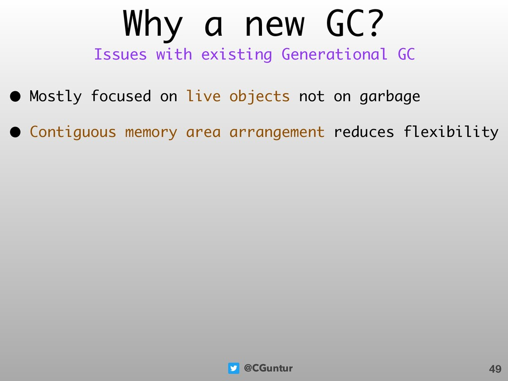 @CGuntur Why a new GC? • Mostly focused on live...