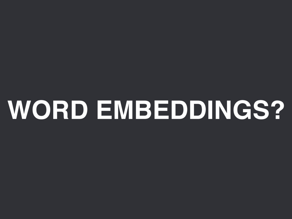 WORD EMBEDDINGS?