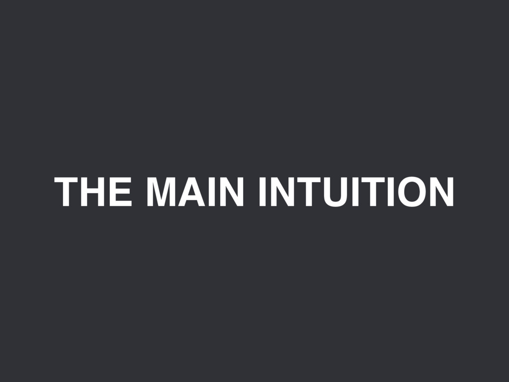 THE MAIN INTUITION