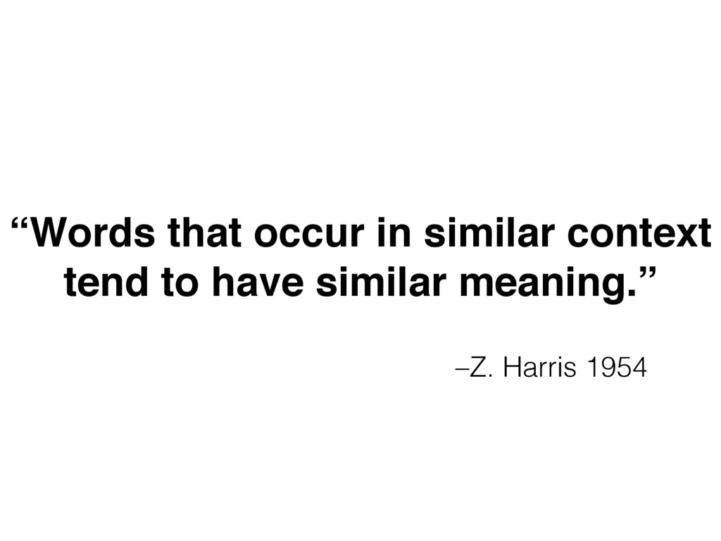 "–Z. Harris 1954 ""Words that occur in similar co..."