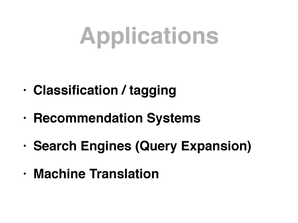 Applications • Classification / tagging • Recomm...