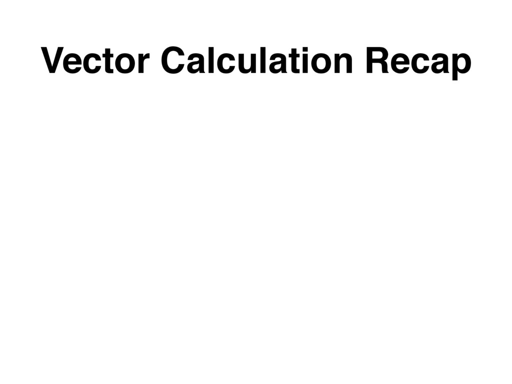 Vector Calculation Recap