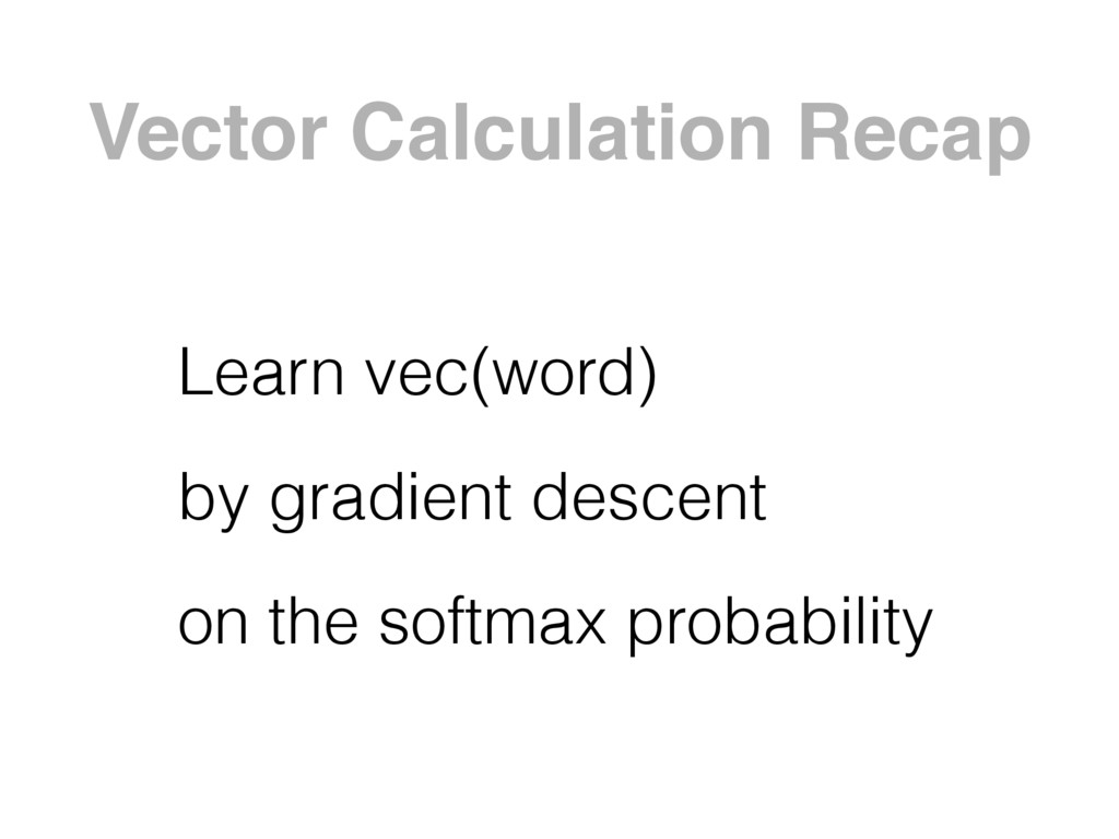 Vector Calculation Recap Learn vec(word) by gra...