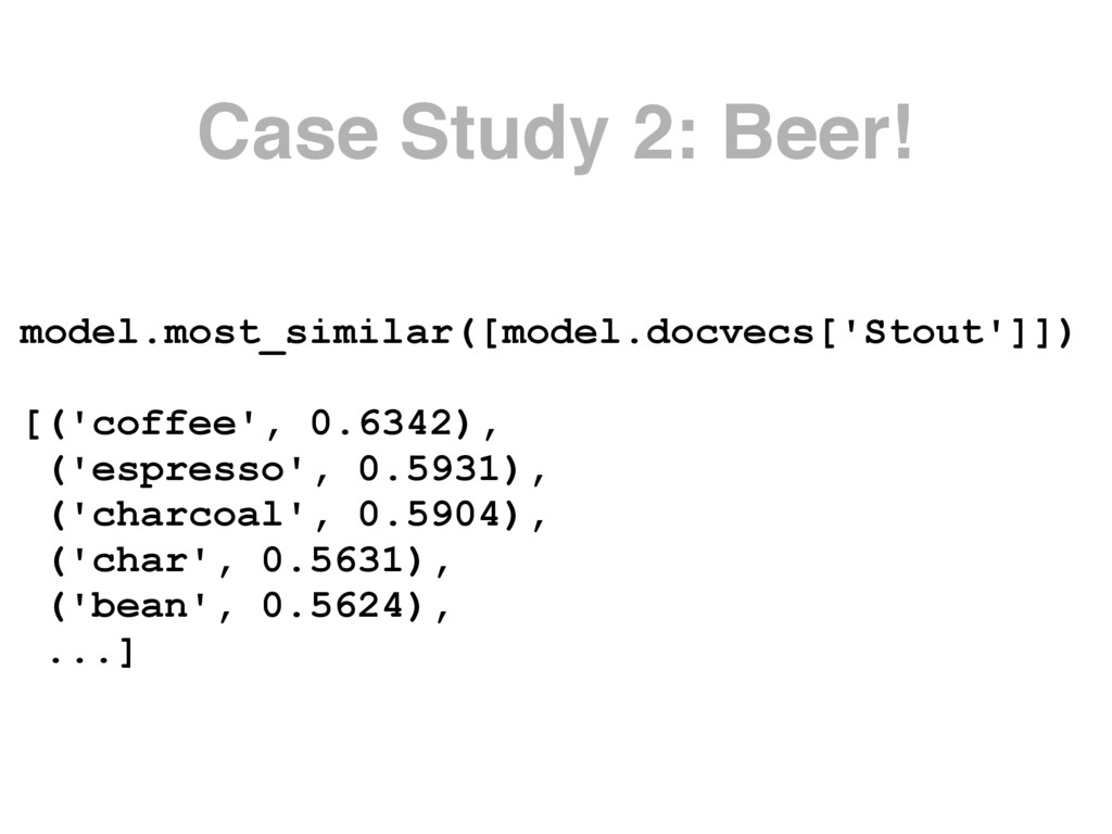 Case Study 2: Beer! model.most_similar([model.d...