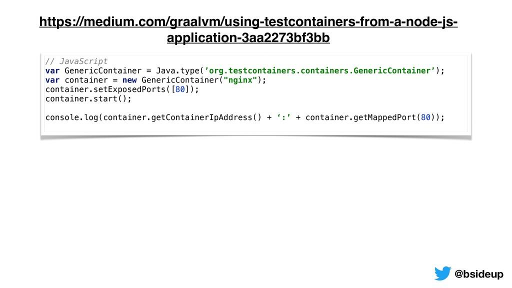 @bsideup // JavaScript var GenericContainer = J...