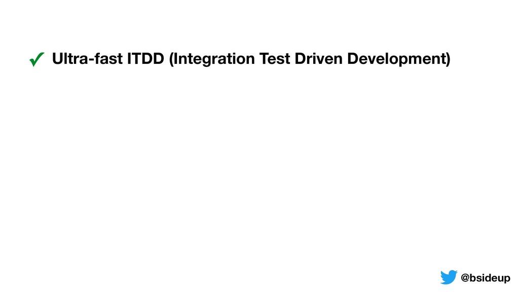 ✓ Ultra-fast ITDD (Integration Test Driven Deve...