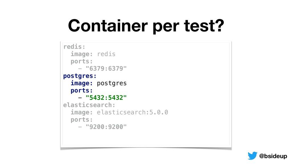 Container per test? redis: image: redis ports...