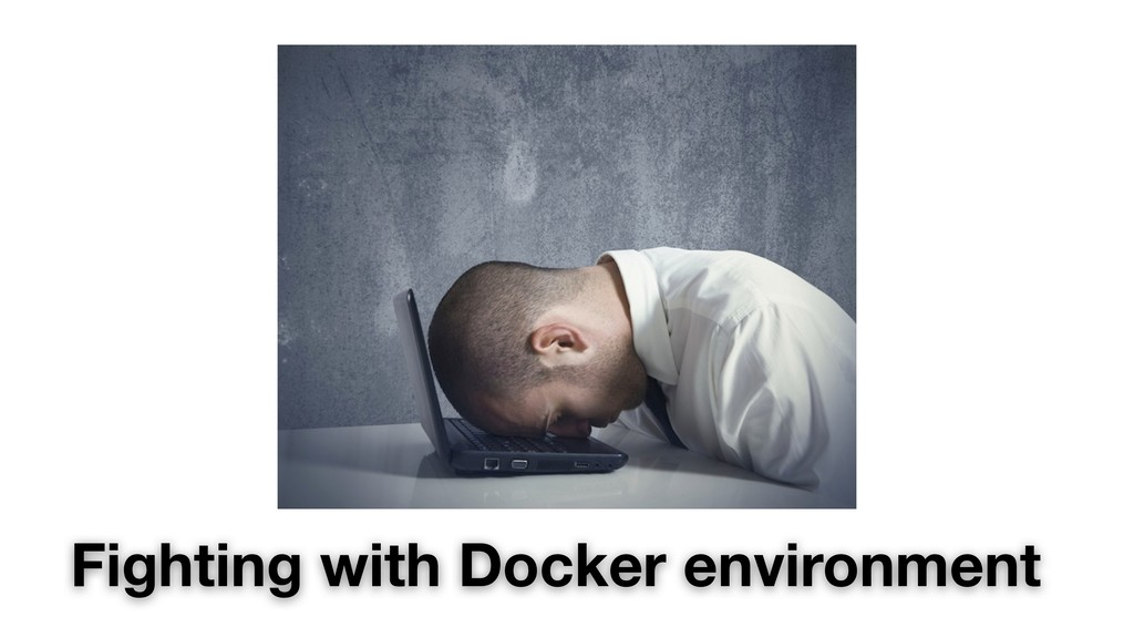 Fighting with Docker environment