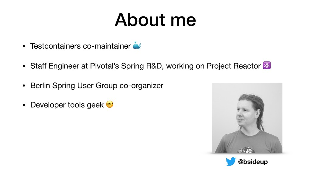 About me • Testcontainers co-maintainer   • Sta...