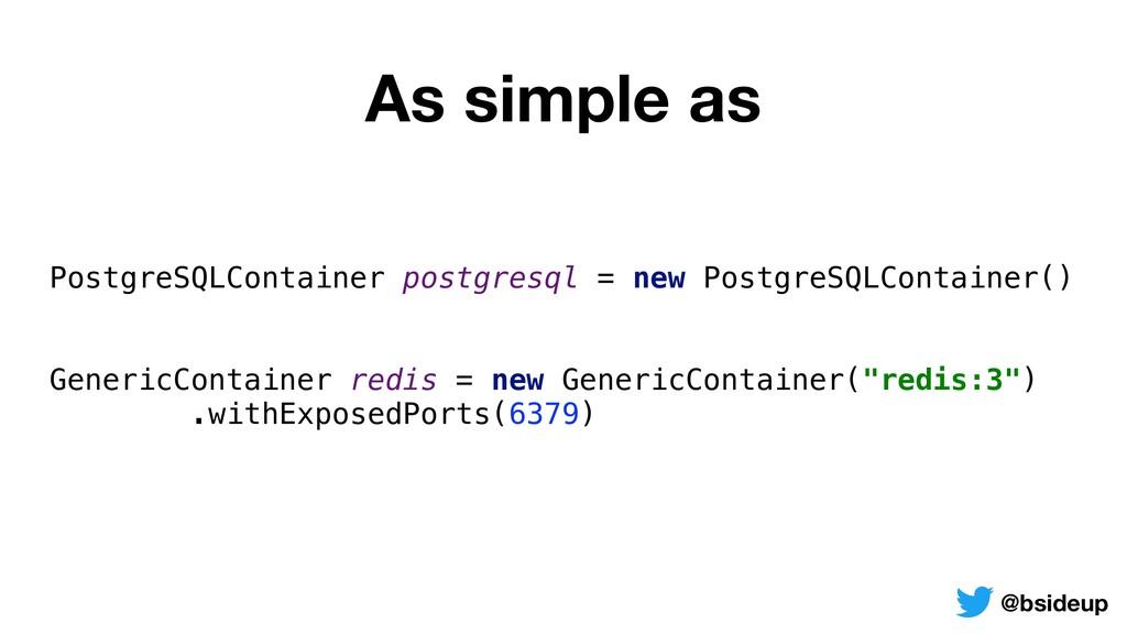 As simple as PostgreSQLContainer postgresql = n...
