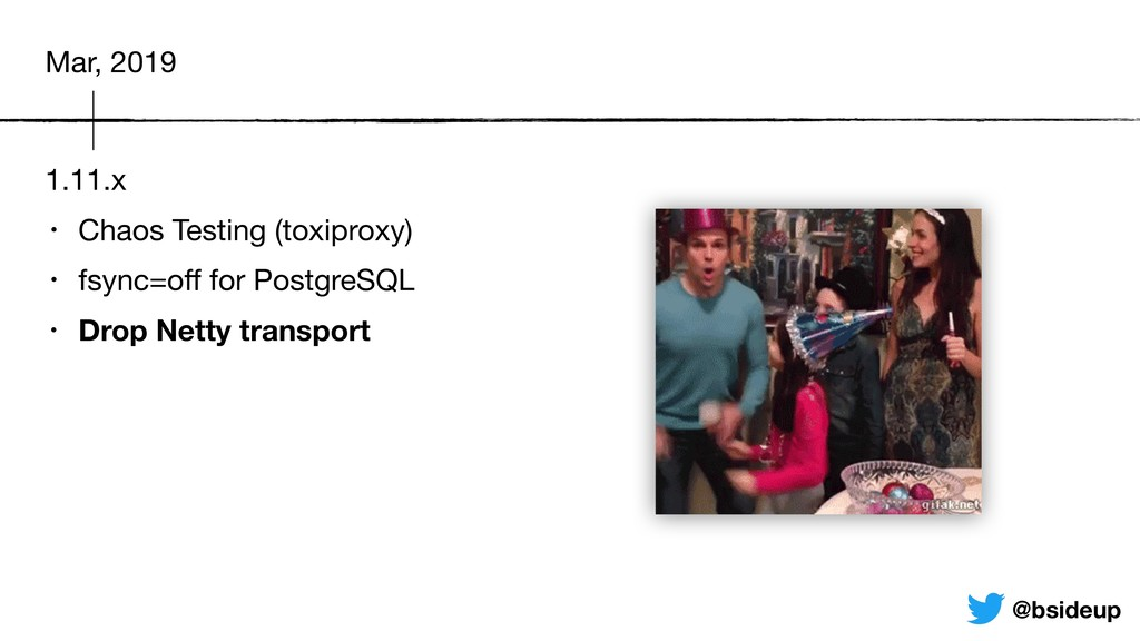1.11.x • Chaos Testing (toxiproxy)  • fsync=off ...