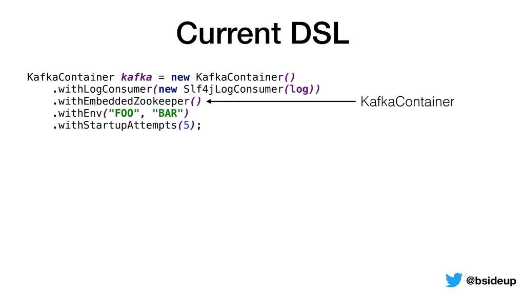 KafkaContainer kafka = new KafkaContainer() .wi...