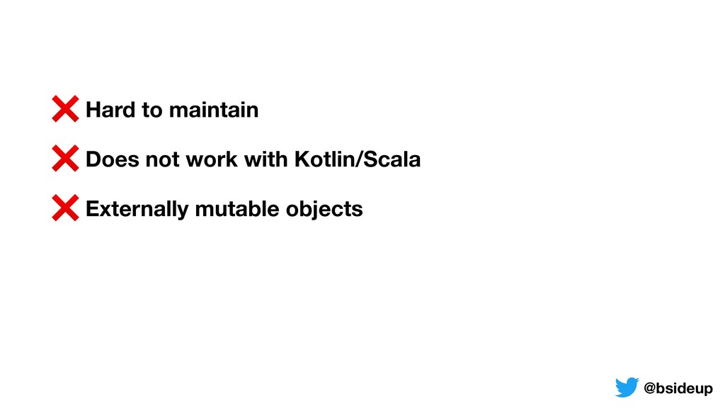 ❌ Hard to maintain ❌ Does not work with Kotlin/...