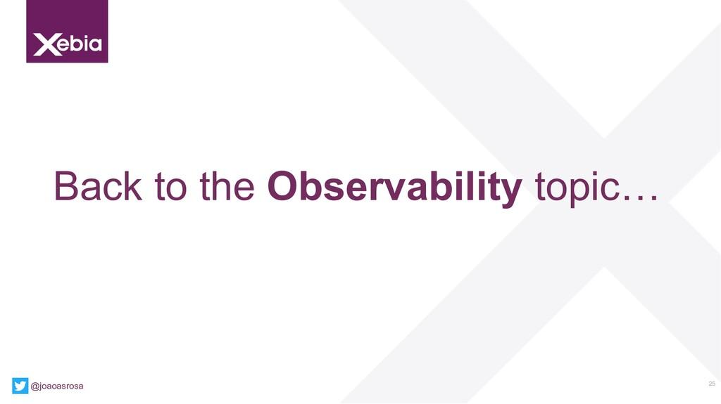 25 Back to the Observability topic… @joaoasrosa