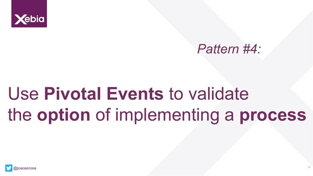 59 @joaoasrosa Pattern #4: Use Pivotal Events t...