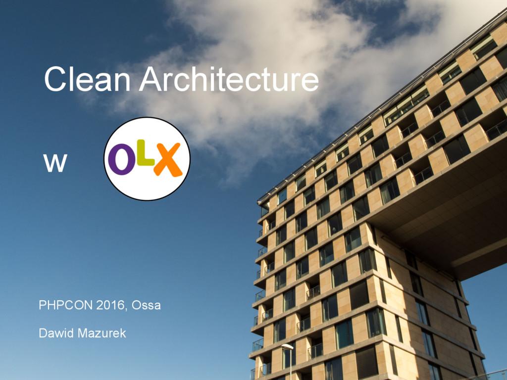 Clean Architecture w PHPCON 2016, Ossa Dawid Ma...