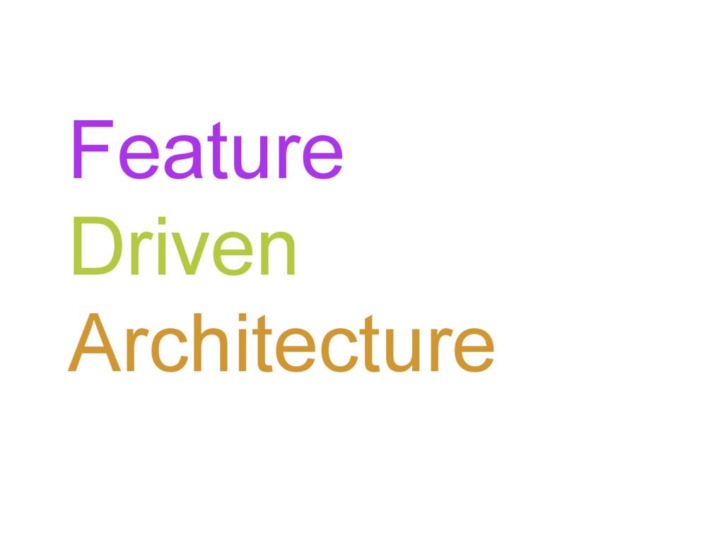 Feature Driven Architecture