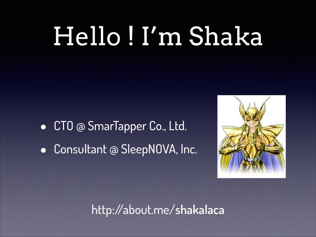 Hello ! I'm Shaka • CTO @ SmarTapper Co., Ltd. ...