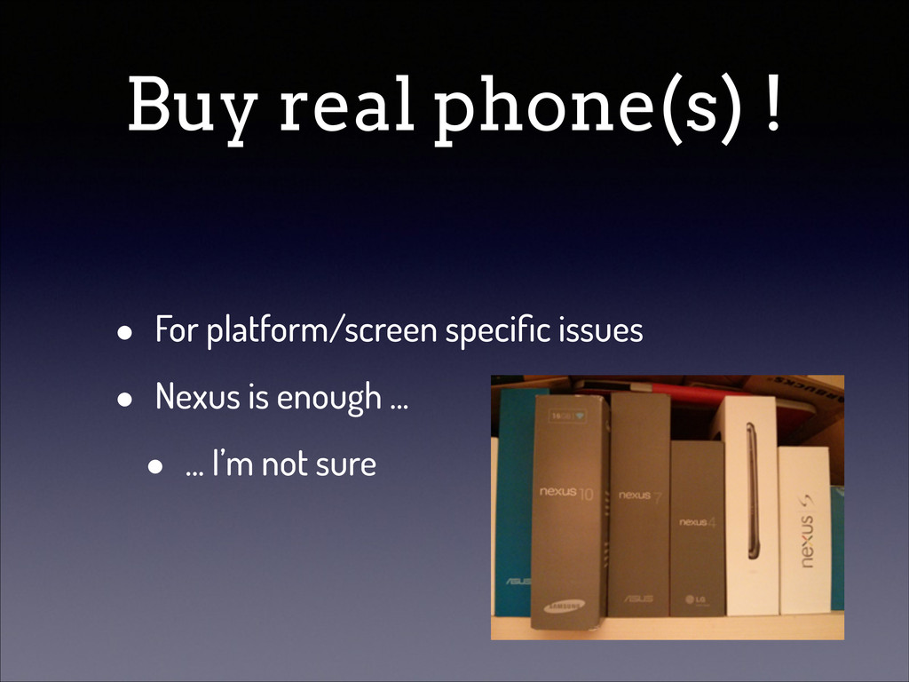 Buy real phone(s) ! • For platform/screen speci...