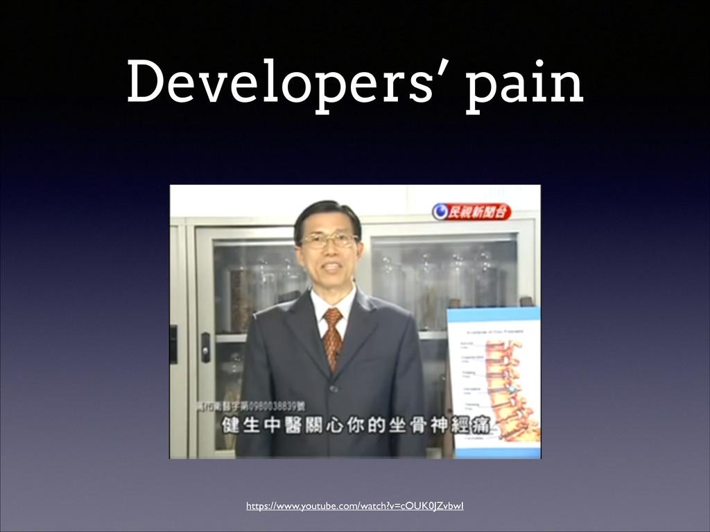 Developers' pain https://www.youtube.com/watch?...