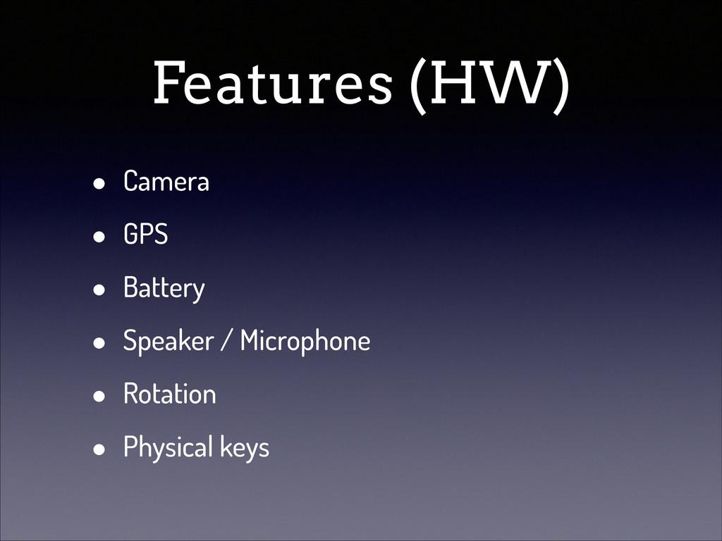 Features (HW) • Camera • GPS • Battery • Speake...