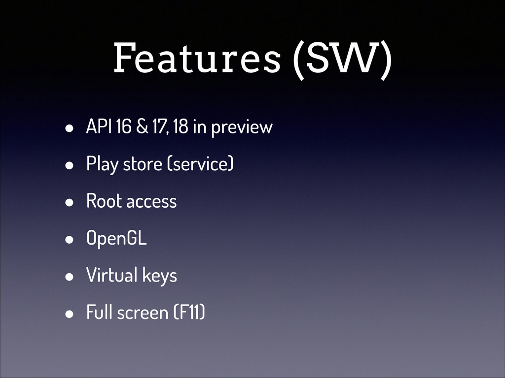 Features (SW) • API 16 & 17, 18 in preview • Pl...