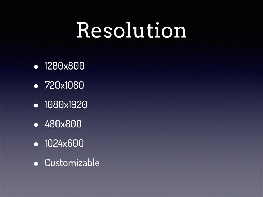 Resolution • 1280x800 • 720x1080 • 1080x1920 • ...