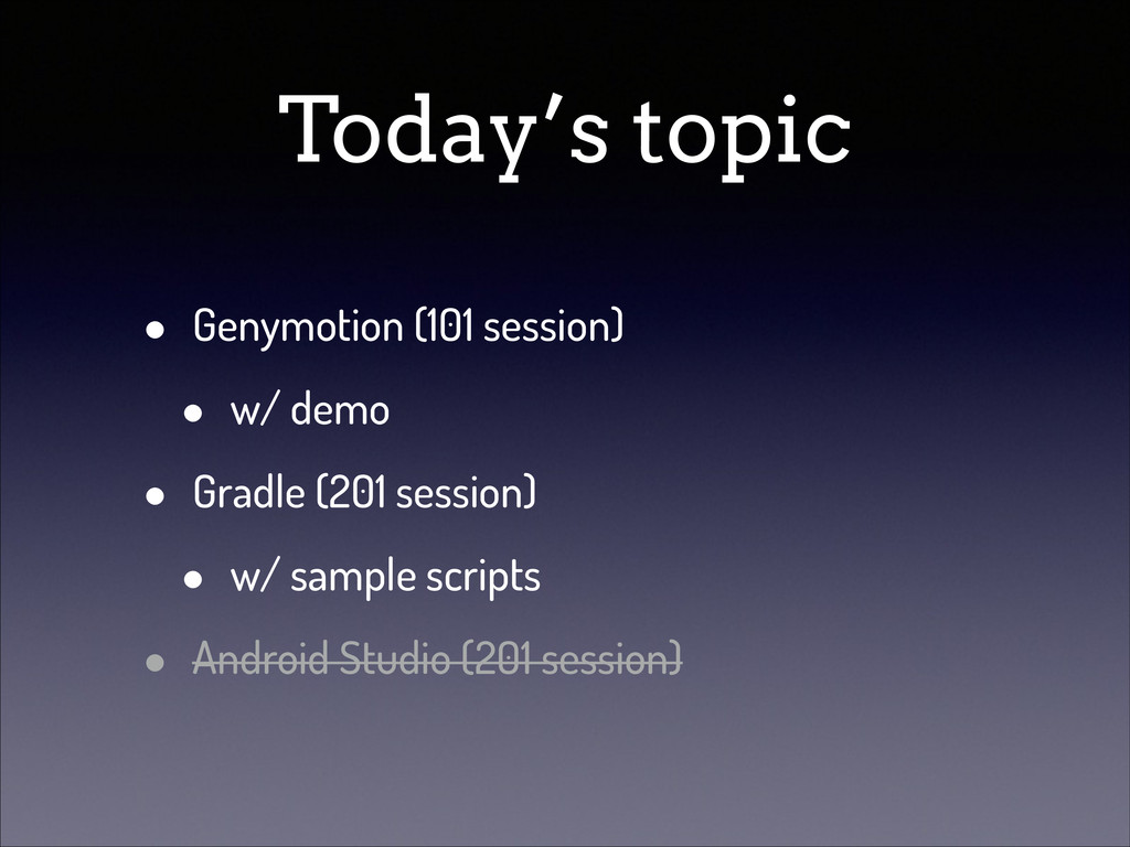 Today's topic • Genymotion (101 session) • w/ d...