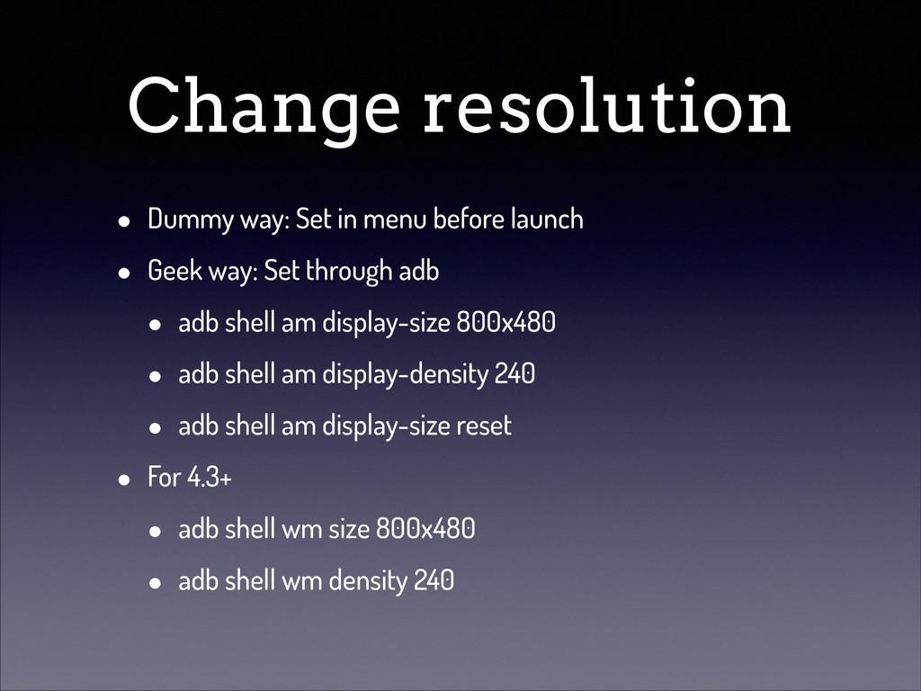 Change resolution • Dummy way: Set in menu befo...