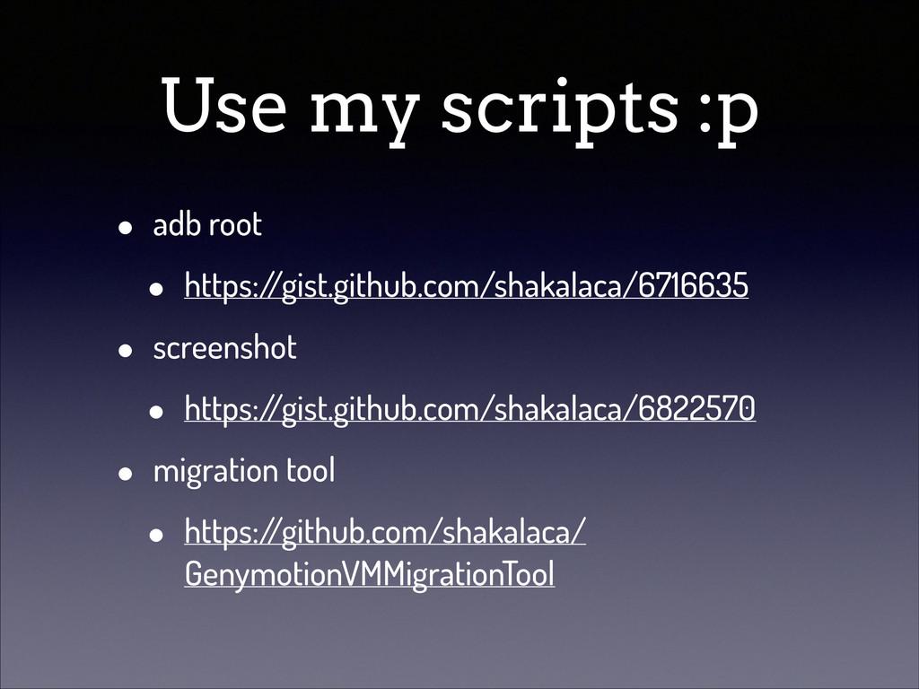 Use my scripts :p • adb root • https:/ /gist.gi...