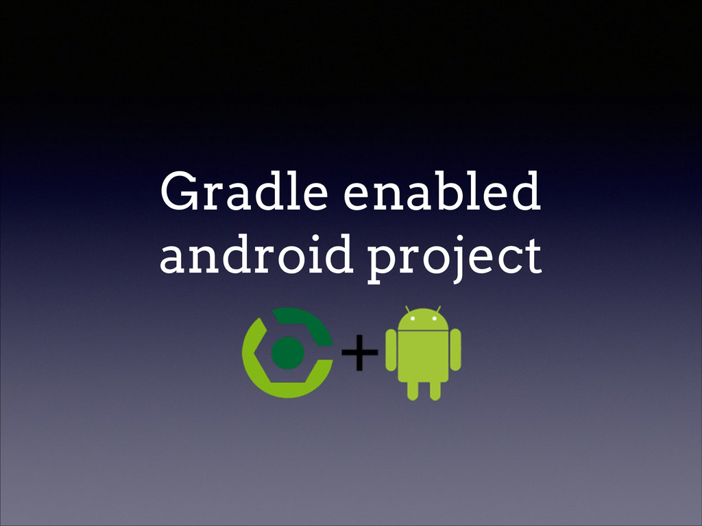 Gradle enabled android project