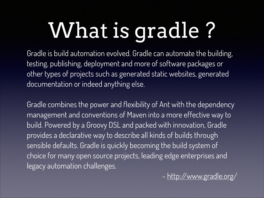 What is gradle ? Gradle is build automation evo...