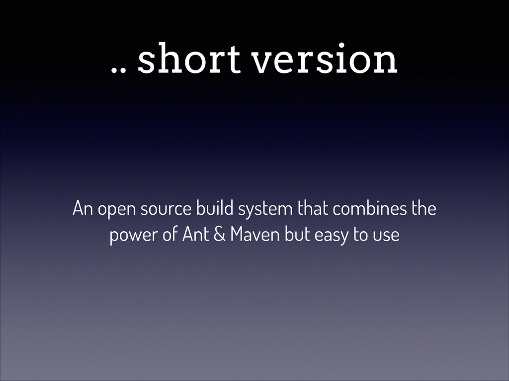 .. short version An open source build system th...
