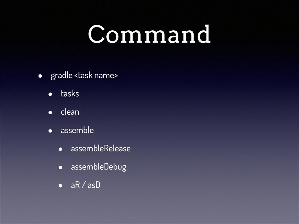 Command • gradle <task name> • tasks • clean • ...