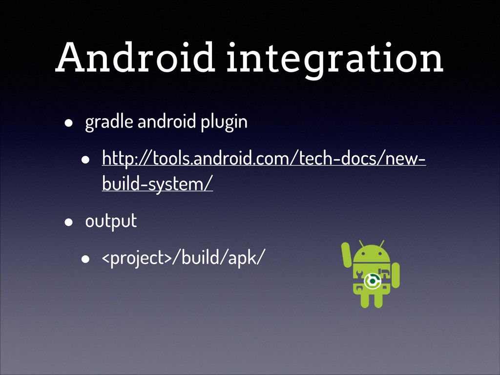 Android integration • gradle android plugin • h...