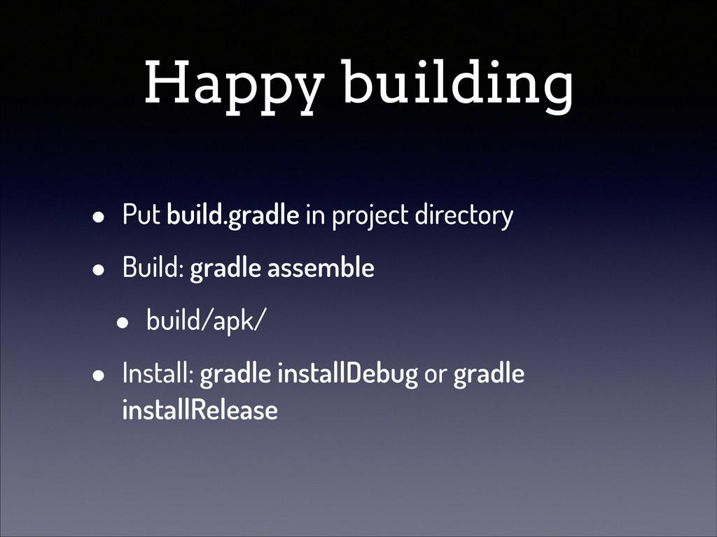 Happy building • Put build.gradle in project di...