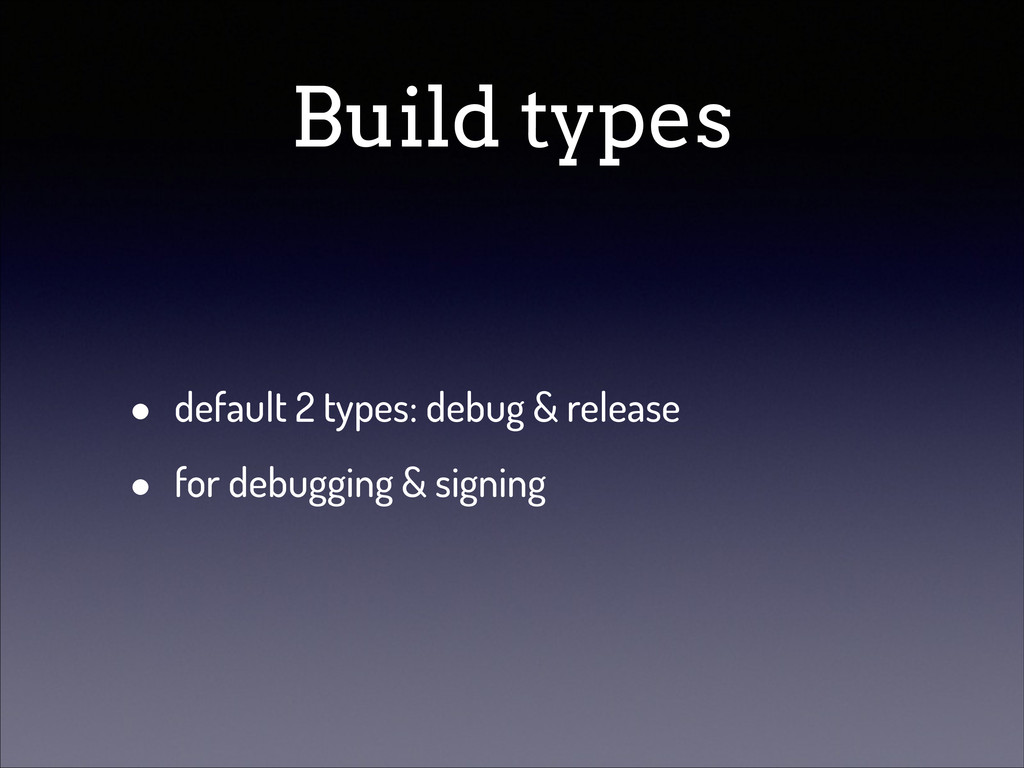 Build types • default 2 types: debug & release ...